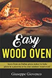 easy wood oven: Learn from an Italian pizza maker to bake pizza...