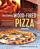 The Essential Wood Fired Pizza Cookbook: Recipes and Techniques...