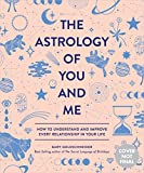 The Astrology of You and Me: How to Understand and Improve Every...