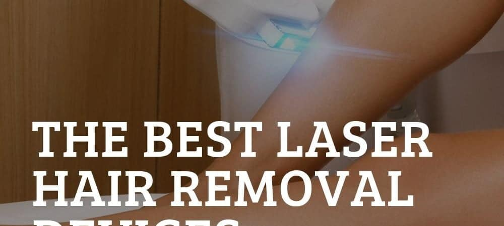 Best Laser Hair Removal Devices