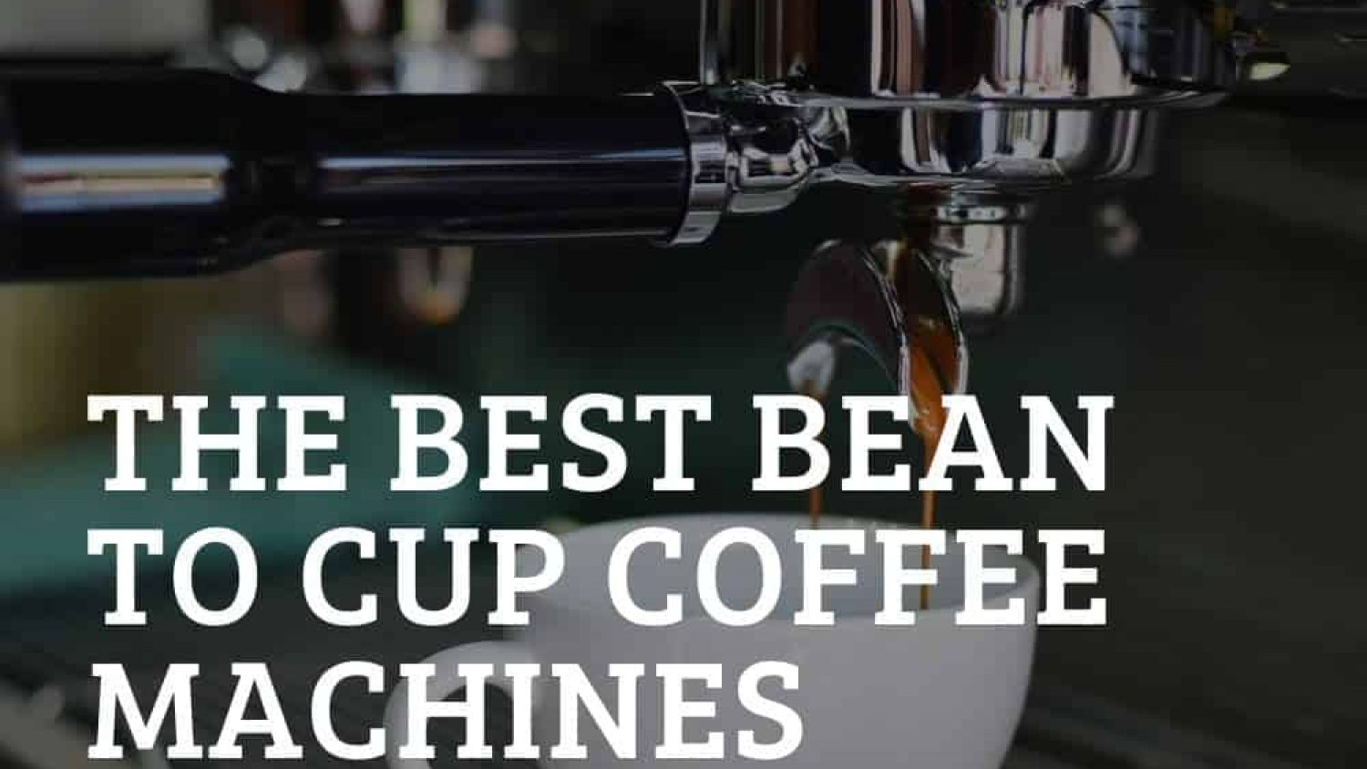 The Best Bean to Cup Coffee Machines Reviewed – Barista Coffee at Home