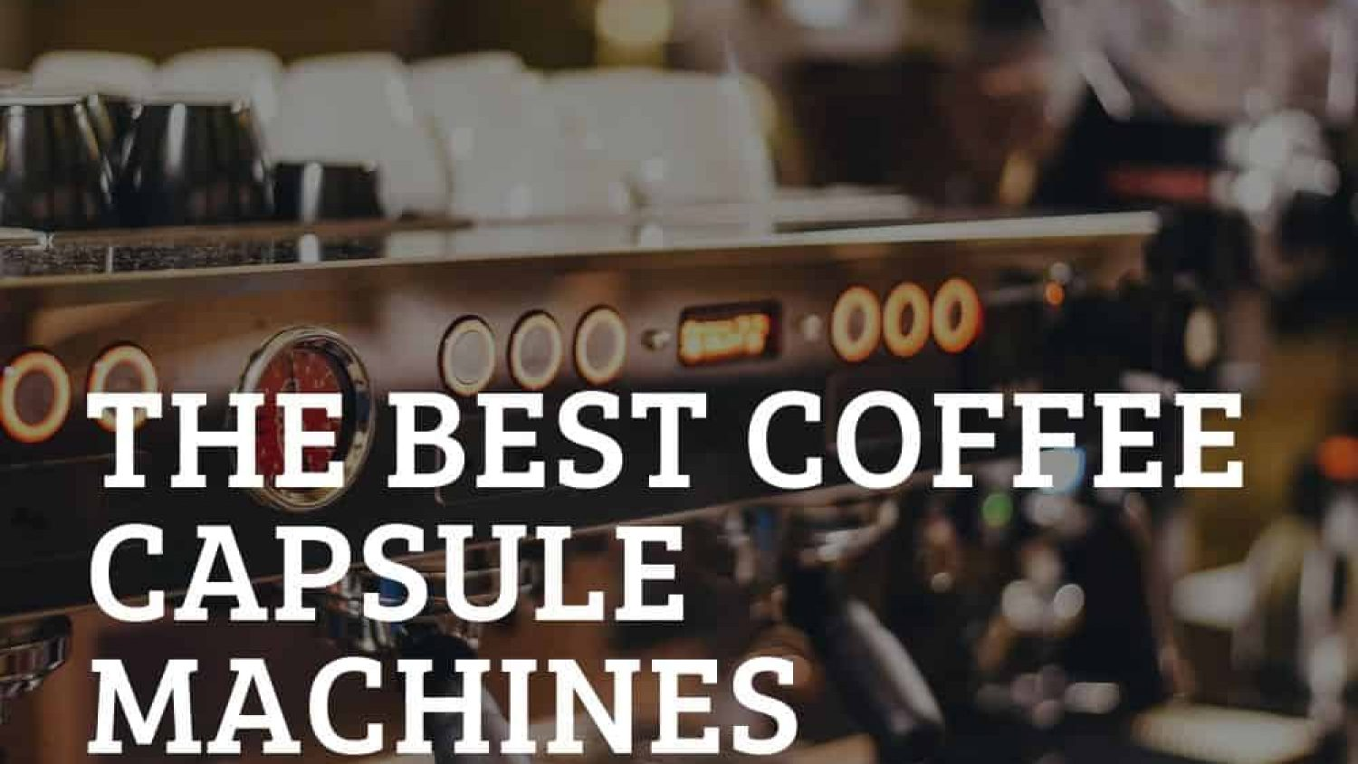 Our Picks for The Best Coffee Capsule Machine Reviewed – Great Coffee on a Budget!