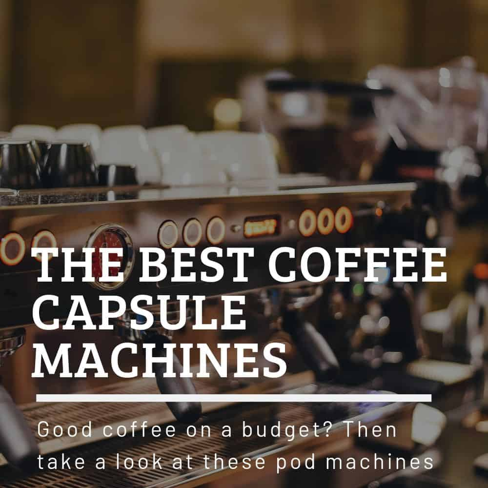 Best Coffee Capsule Machines 2020 Coffee Capsule Machines