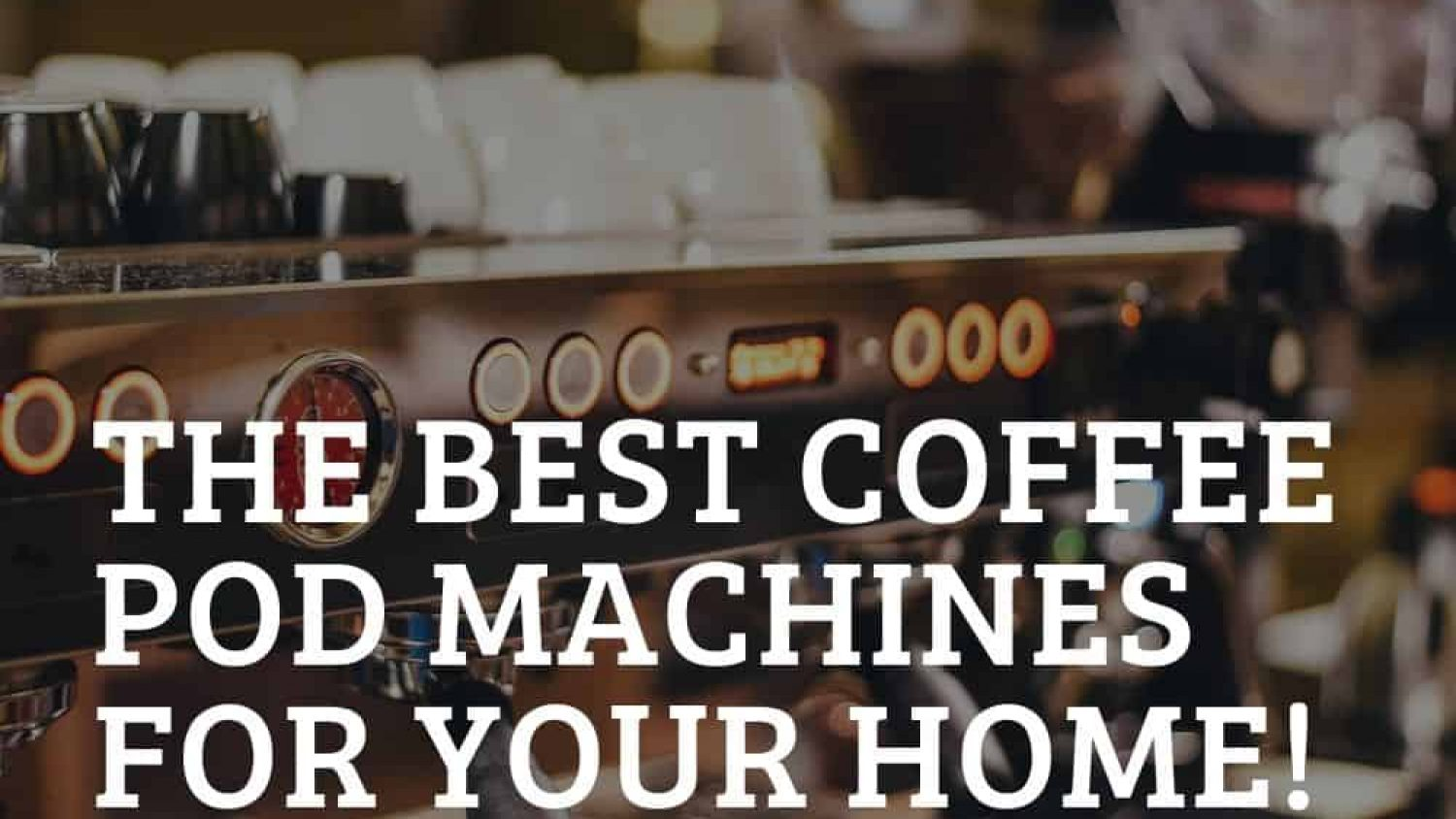 Best Coffee Pod Machines – Great Coffee on the Go!