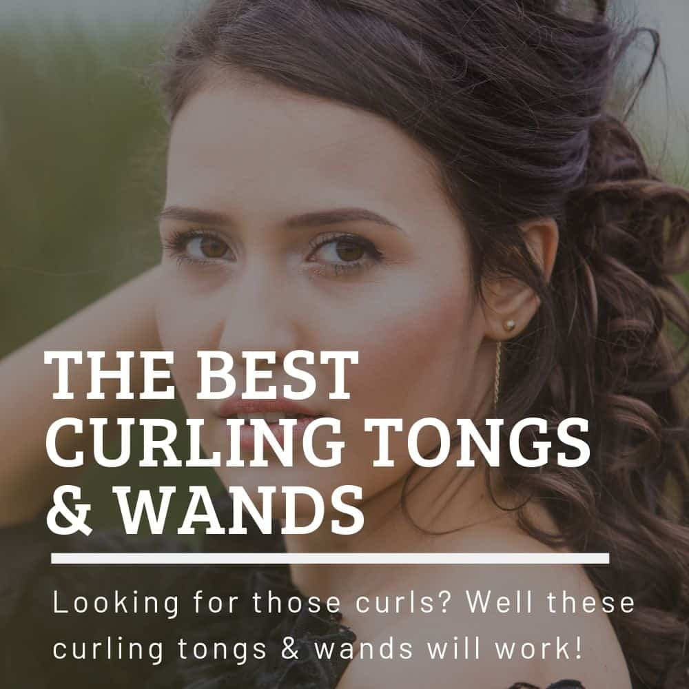 Best Curling Tongs & Wands