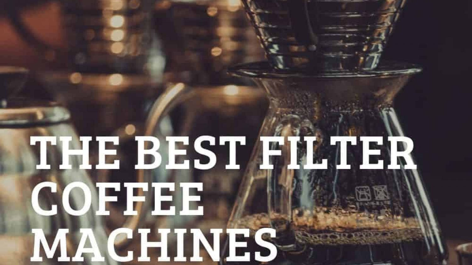 Best Filter Coffee Machines – Get Your Daily Coffee Fix