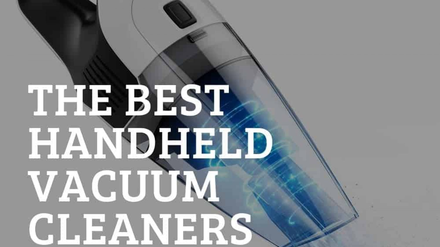 Best Handheld Vacuum Cleaners Reviewed – Perfect for Cleaning on the Go!