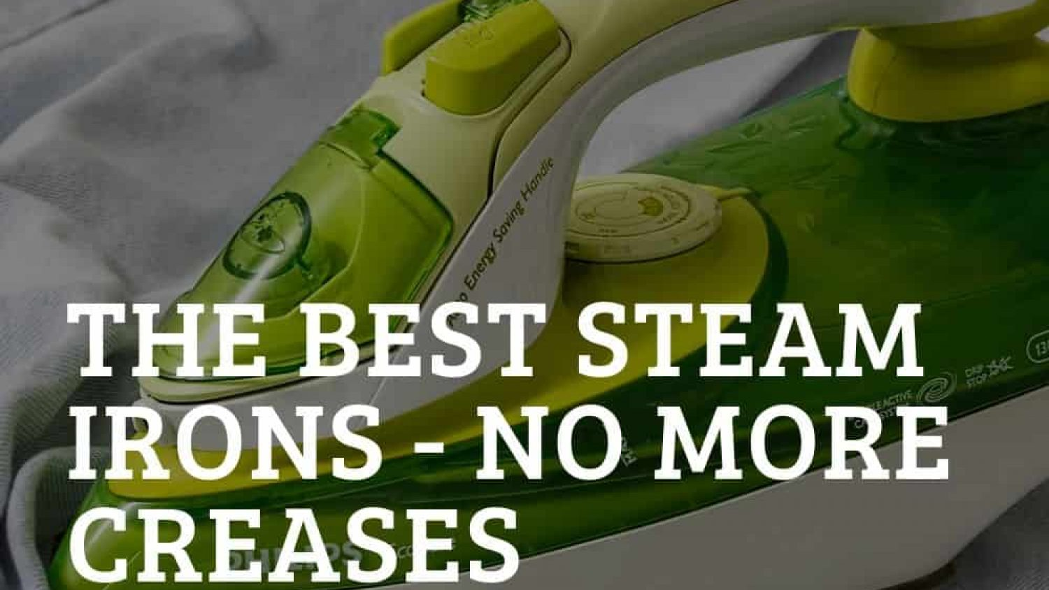 Best Steam Irons Reviewed – Our Guide to no More Creases!