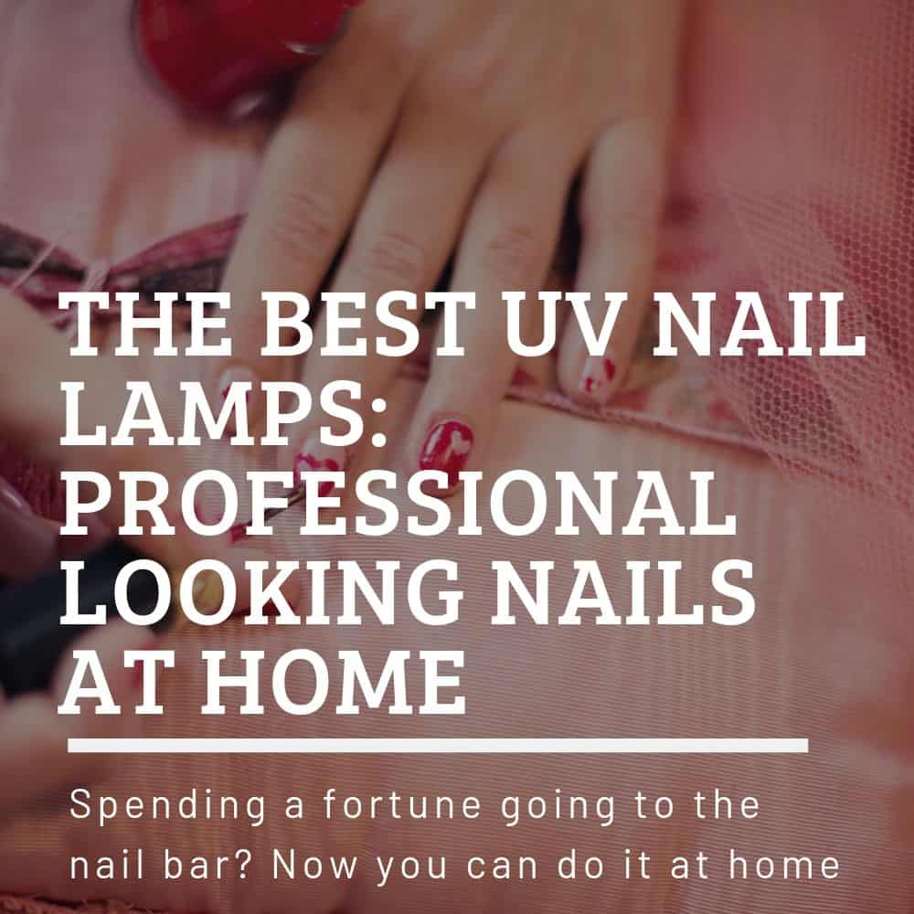 Best UV Nail Lamps