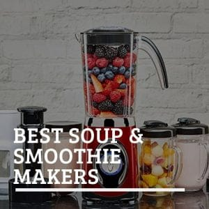Best Soup & Smoother Makers