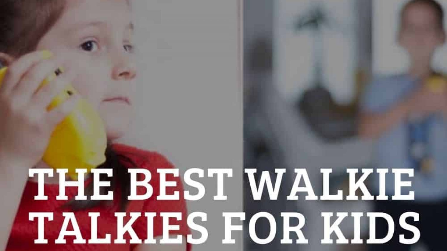 The Best Walkie Talkies For Kids To Play With